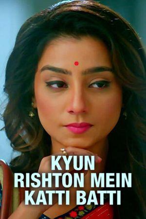 Kyun Rishton Mein Katti Batti - Почему обрываются отношения ✸ 2021 ✸